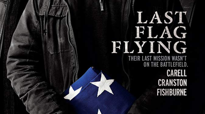 Last Flag Flying (2017) Movie Review by Stephen McLaughlin