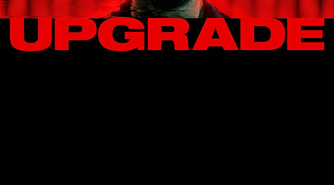 Upgrade (2018) Movie Review By Chauncey Telese