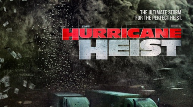 Hurricane Heist (2018) Movie Review By Darrin Gauthier