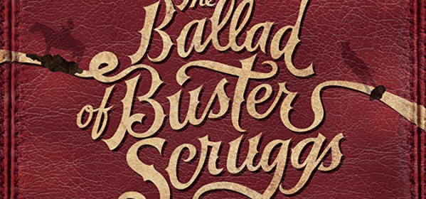 The Ballad of Buster Scruggs Review,