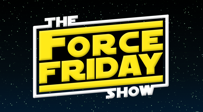 The Force Friday Show, Join John Walsh and Stephen McLaughlin on This Week's Force Friday Show